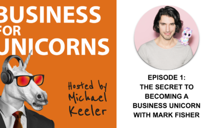 Episode 1: The Secret to Becoming a Business Unicorn with Mark Fisher
