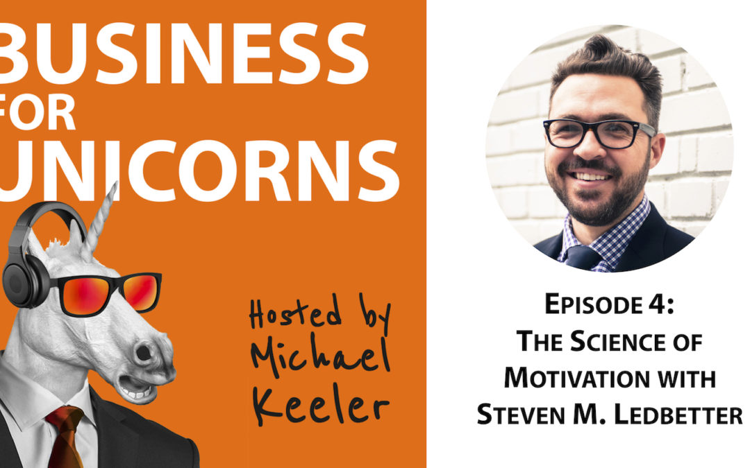 Episode 4: The Science of Motivation with Steven M. Ledbetter