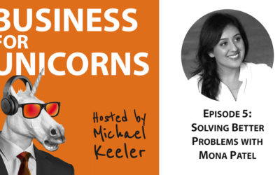 Episode 5: Solving Better Problems with Mona Patel