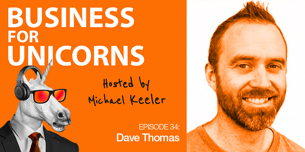 Episode 34: Creating a Better Customer Experience with Dave Thomas