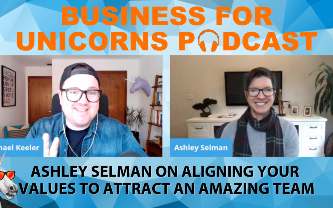 Episode 55: Ashley Selman on Aligning Your Values to Attract an Amazing Team