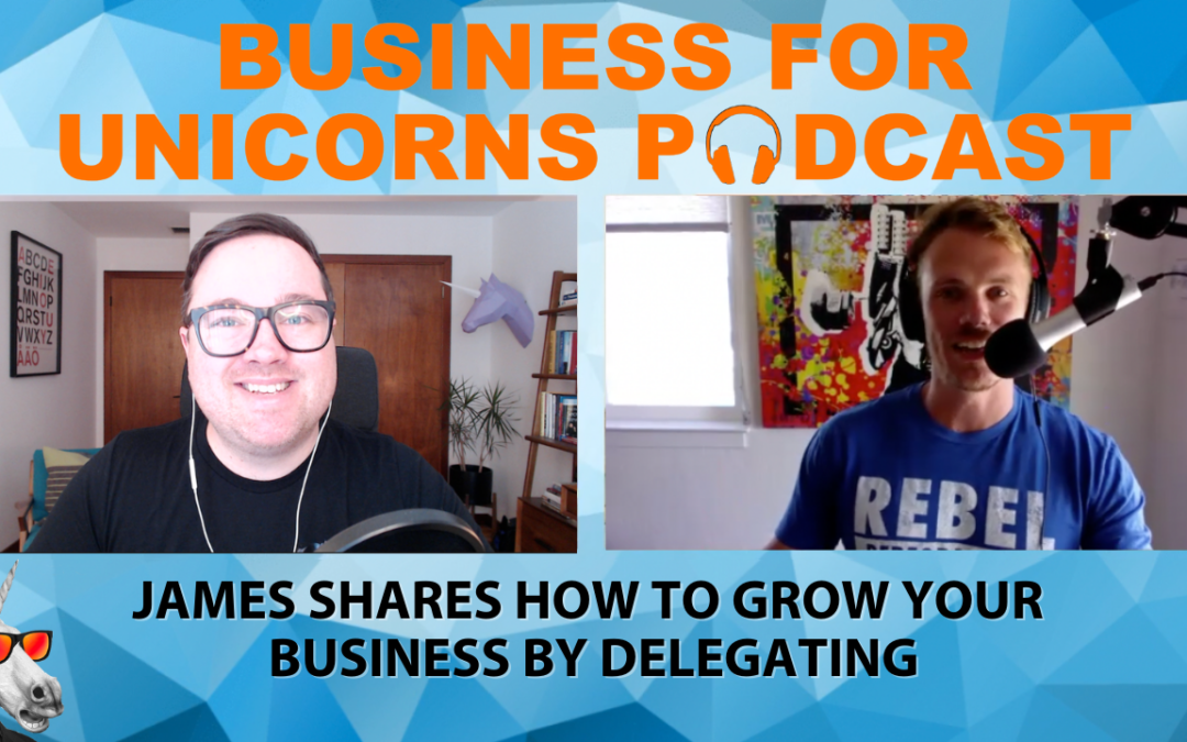 Episode 62: James Shares How to Grow Your Business by Delegating