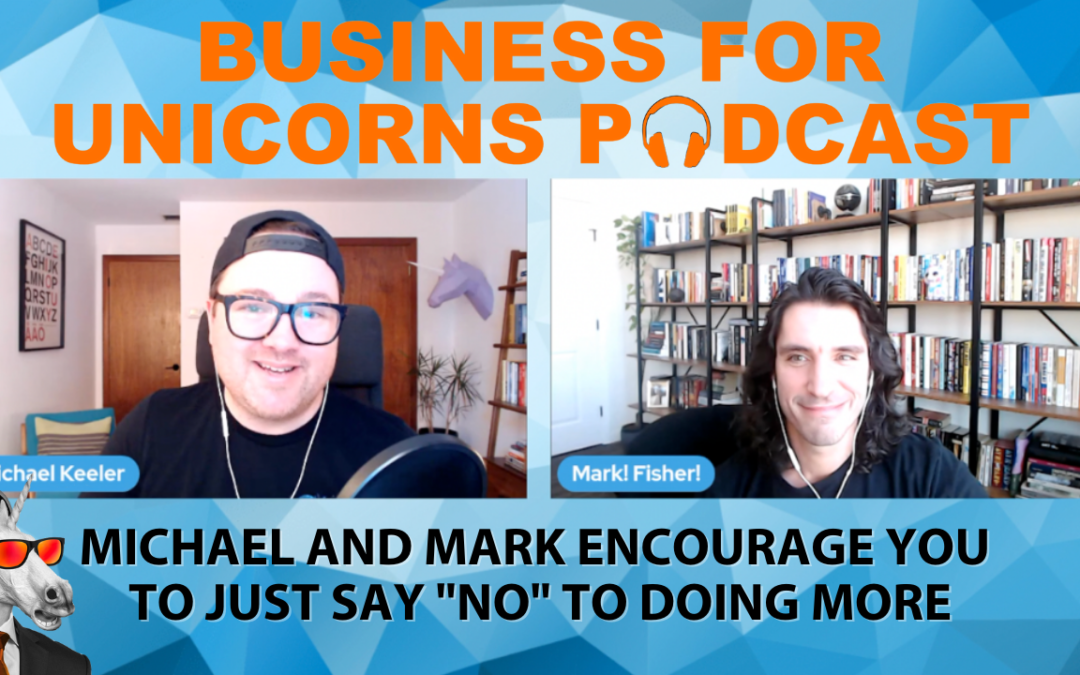 """Episode 60: Michael and Mark Encourage You to Just Say """"No"""" to Doing More"""