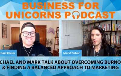 Episode 57: Michael and Mark Talk About Overcoming Burnout and Finding a Balanced Approach to Marketing