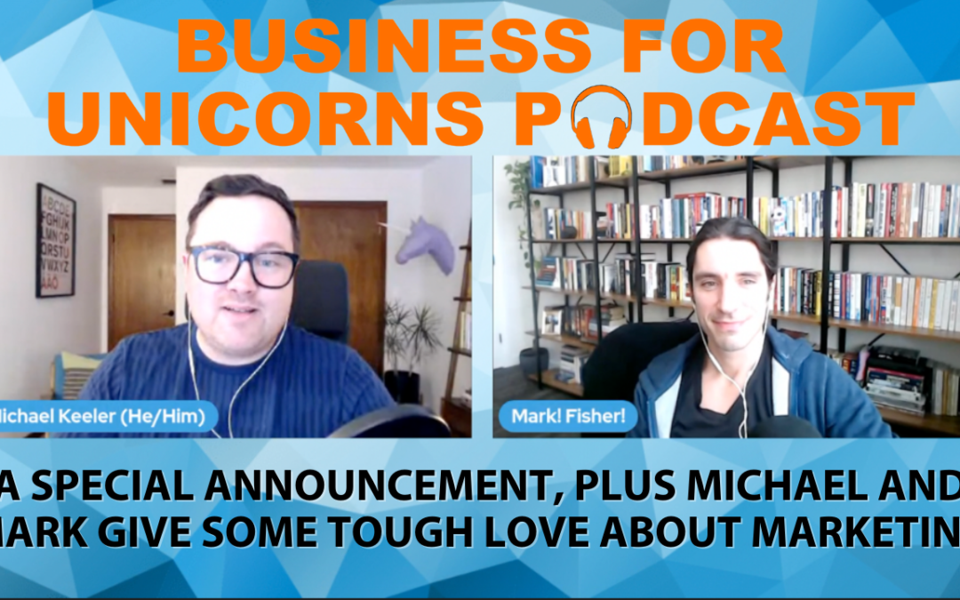 Episode 63: A Special Announcement, Plus Michael and Mark Give Some Tough Love About Marketing