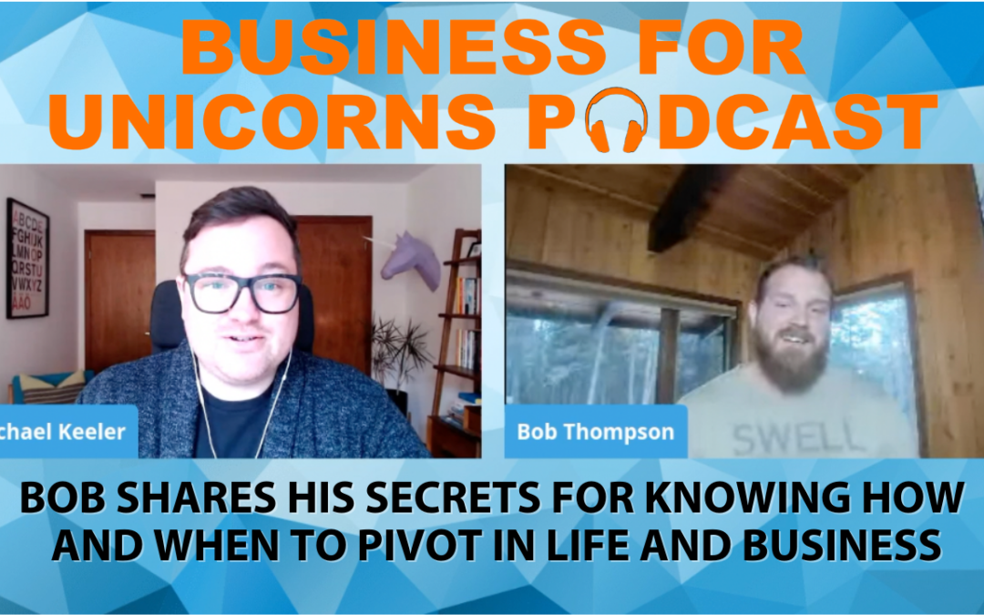 Episode 65: Bob Shares His Secrets for Knowing How and When to Pivot in Life and Business