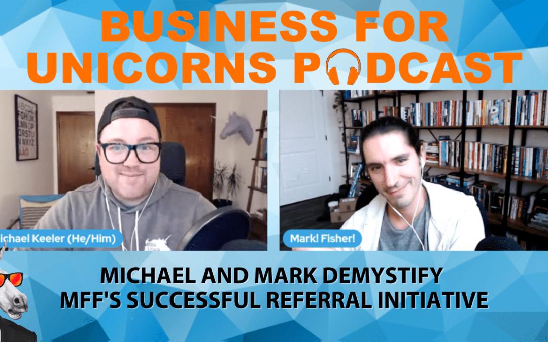 Episode 72: Michael and Mark Demystify MFF's Successful Referral Initiative