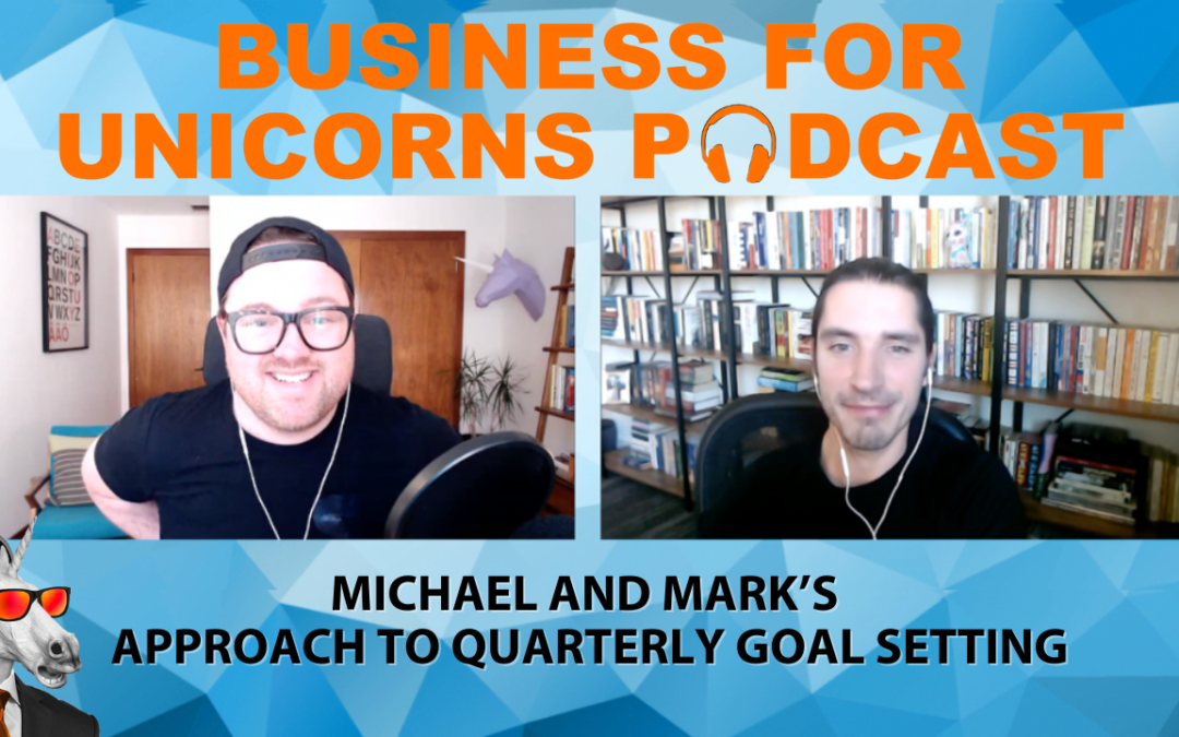 Episode 69: Michael and Mark's  Approach to Quarterly Goal Setting