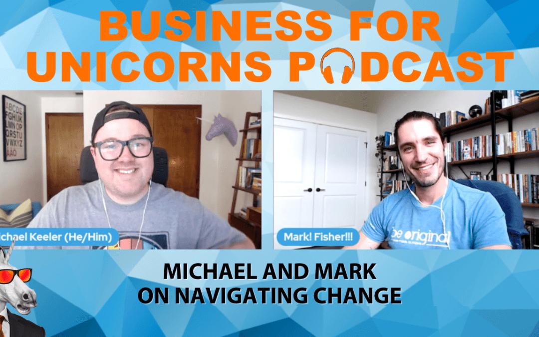 Episode 78: Michael and Mark on Navigating Change