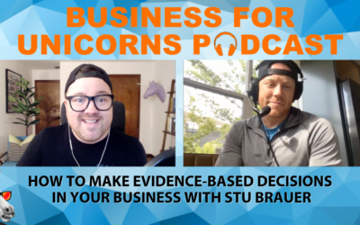 Episode 82: How to Make Evidence-Based Decisions in Your Business with Stu Brauer