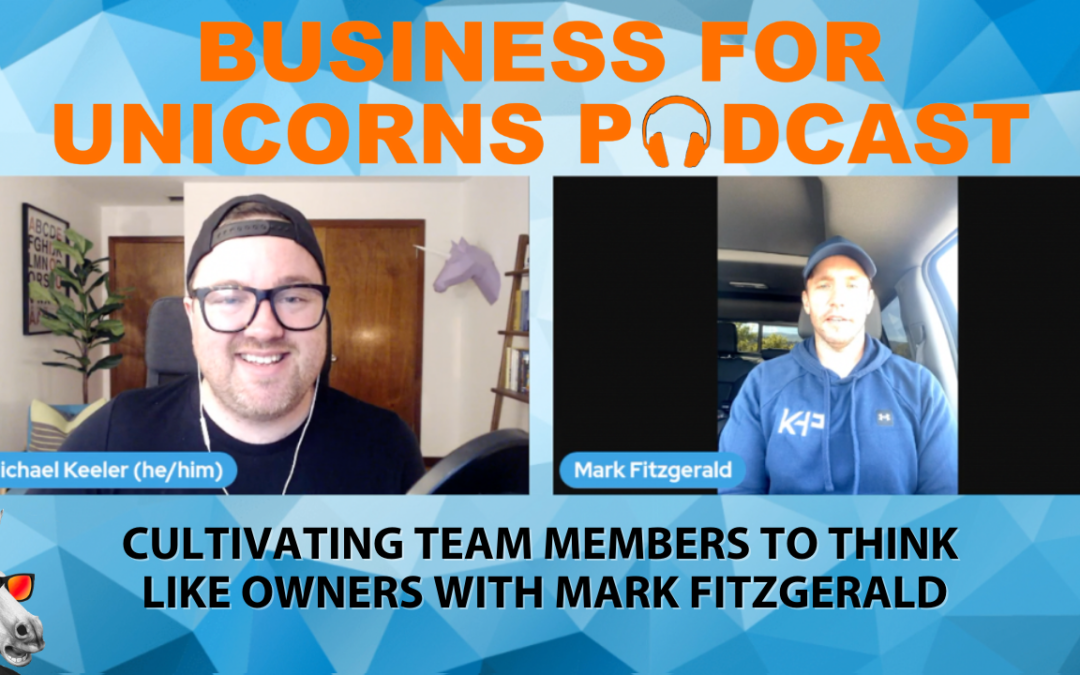 Episode 83: Cultivating Team Members to Think Like Owners with Mark Fitzgerald