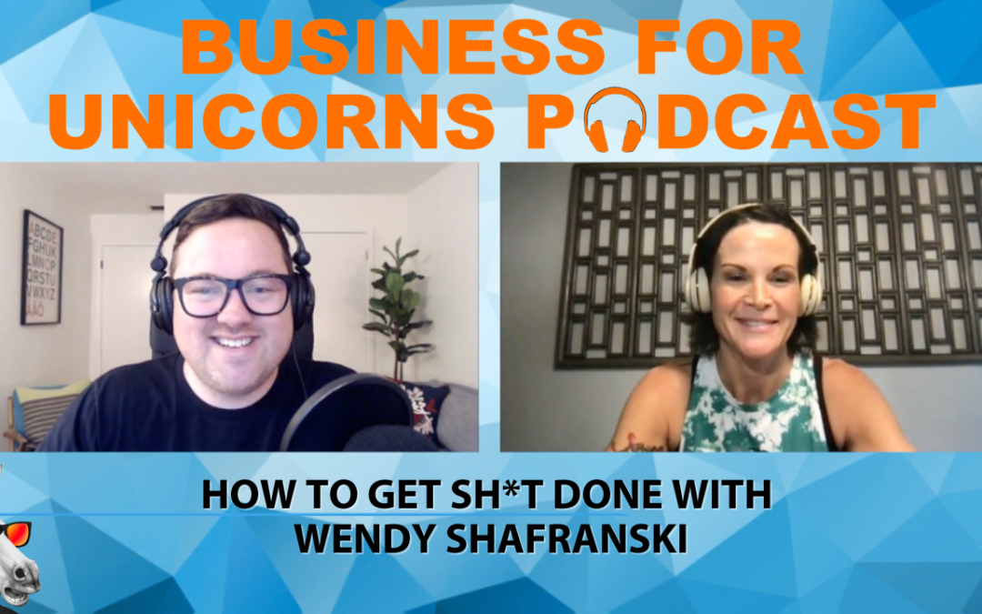 Episode 85: How to Get Sh*t Done with Wendy Shafranski