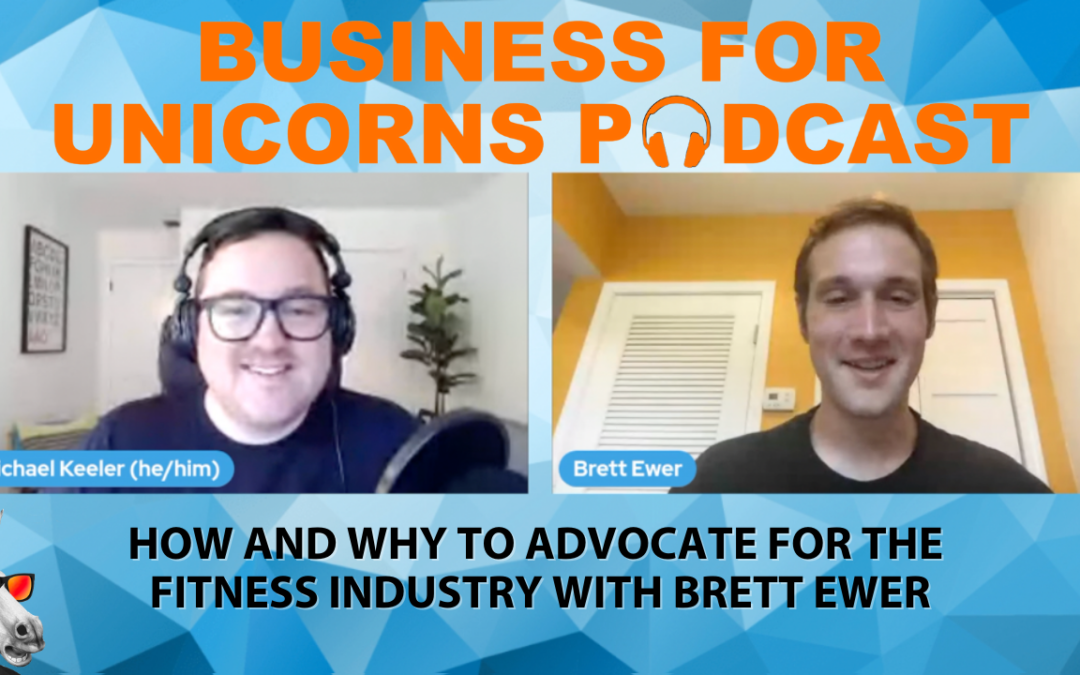 Episode 87: How and Why to Advocate for the Fitness Industry with Brett Ewer