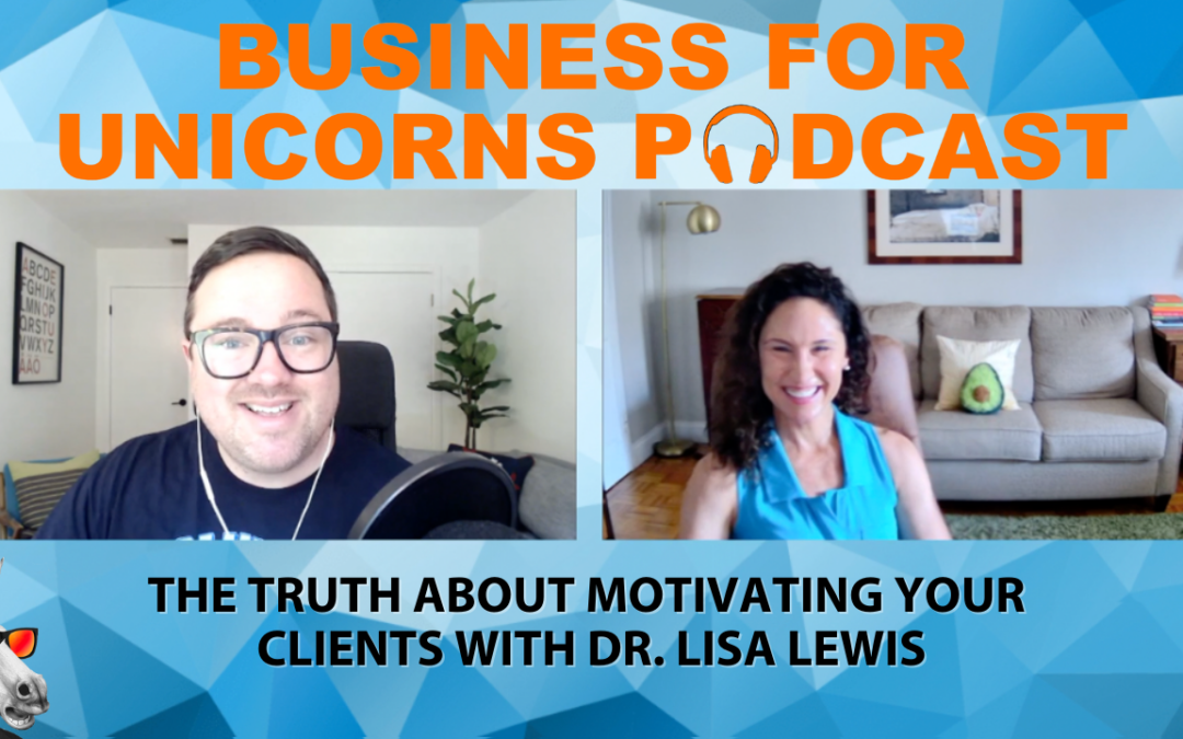 Episode 88:The Truth About Motivating Your Clients with Dr. Lisa Lewis